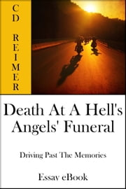 Death At A Hell's Angels' Funeral: Driving Past The Memories (Essay) ebook by C.D. Reimer