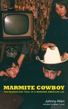 Marmite Cowboy ebook by Johnny Alien