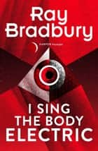 I Sing the Body Electric ebook by Ray Bradbury