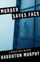 Murder Saves Face ebook by Haughton Murphy