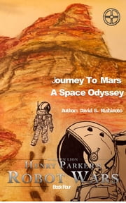 Journey To Mars, A Space Odyssey ebook by David Nishimoto