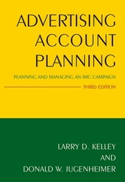 Advertising Account Planning - Planning and Managing an IMC Campaign ebook by Larry Kelley,Donald W. Jugenheimer