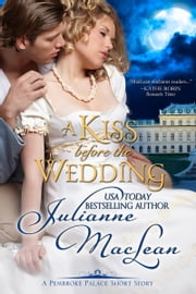 A Kiss Before the Wedding - A Pembroke Palace Short Story ebook by Julianne MacLean