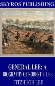 General Lee: A Biography of Robert E. Lee ebook by Fitzhugh Lee