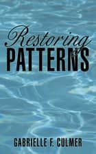 Restoring Patterns ebook by Gabrielle F. Culmer