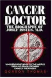 Cancer Doctor: The  Biography of Josef Issels, M.D. Who Brought Hope to the World with His Revolutionary Cancer Treatment ebook by Thomas, Gordon