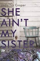She Ain't My Sister ebook by Linda Ivy Cooper