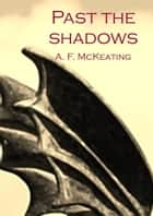 Past the Shadows ebook by A. F. McKeating