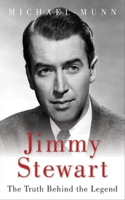 Jimmy Stewart - The Truth Behind the Legend ebook by Michael Munn