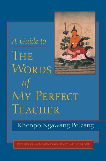 A Guide to The Words of My Perfect Teacher ebook by Khenpo Ngawang Pelzang