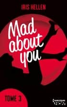 Mad About You - tome 3 - Des romans intenses, sexy et riches en émotions eBook by Iris Hellen