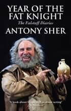 Year of the Fat Knight - The Falstaff Diaries ebook by Antony Sher