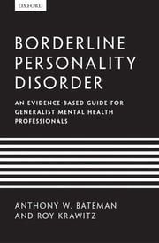 Borderline Personality Disorder: An evidence-based guide for generalist mental health professionals ebook by Anthony W. Bateman,Roy Krawitz