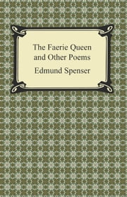 The Faerie Queen and Other Poems ebook by Edmund Spenser