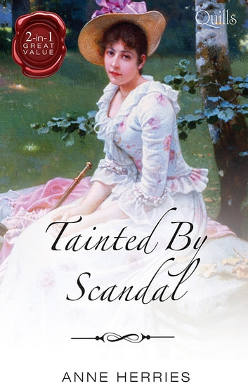 Tainted By Scandal/An Improper Companion/A Wealthy Widow ebook by Anne Herries