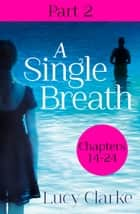 A Single Breath: Part 2 (Chapters 14–24) ebook by Lucy Clarke