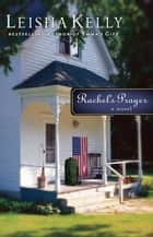 Rachel's Prayer (Country Road Chronicles Book #2) - A Novel ebook by Leisha Kelly