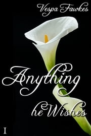 Anything He Wishes 1 ebook by Vespa Fawkes