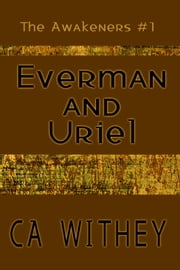 Everman and Uriel ebook by C. A. Withey