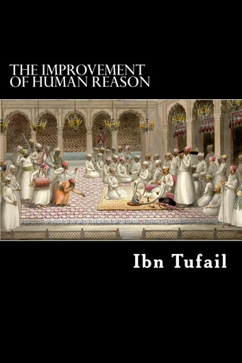 The Improvement of Human Reason ebook by Ibn Tufail