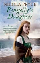 Pengelly's Daughter - A sweeping Cornish saga ebook by Nicola Pryce