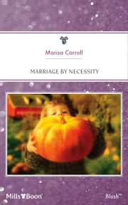 Marriage By Necessity ebook by Marisa Carroll