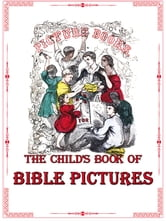 The Child's Book of Bible Pictures - Bible for Children ebook by James Perkins Walker,illustrated by John Gilbert