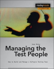 Managing the Test People - A Guide to Practical Technical Management ebook by Judy McKay