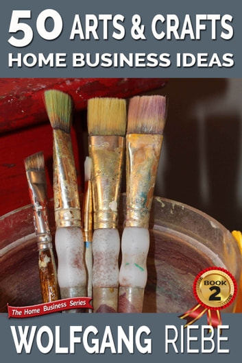 50 arts crafts home business ideas ebook door wolfgang for Home craft business ideas