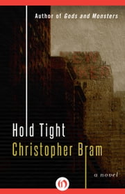 Hold Tight - A Novel ebook by Christopher Bram