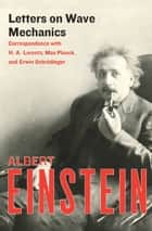 Letters on Wave Mechanics ebook by Albert Einstein,K. Przibram,Martin J. Klein