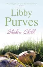 Shadow Child ebook by Libby Purves