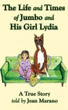 The Life and Times of Jumbo and his Girl Lydia ebook by Jean Marano