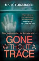 Gone Without A Trace - a gripping psychological thriller with a twist readers can't stop talking about ebook by Mary Torjussen