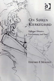 On Søren Kierkegaard - Dialogue, Polemics, Lost Intimacy, and Time ebook by Professor Edward F Mooney,Professor Kevin Vanhoozer,Professor Martin Warner