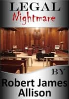 Legal Nightmare ebook by Robert James Allison