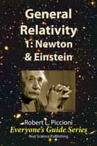 General Relativity 1: Newton vs Einstein ebook by Robert Piccioni