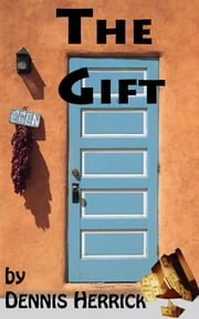 The Gift ebook by Dennis Herrick