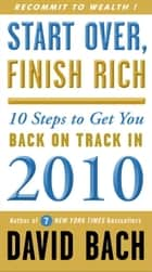 Start Over, Finish Rich - 10 Steps to Get You Back on Track in 2010 ebook by David Bach