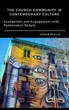THE CHURCH COMMUNITY IN CONTEMPORARY CULTURE - Evangelism and Engagement with Postmodern People ebook by Kieran Beville