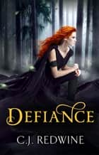 Defiance - Number 1 in series ebook by C.J. Redwine