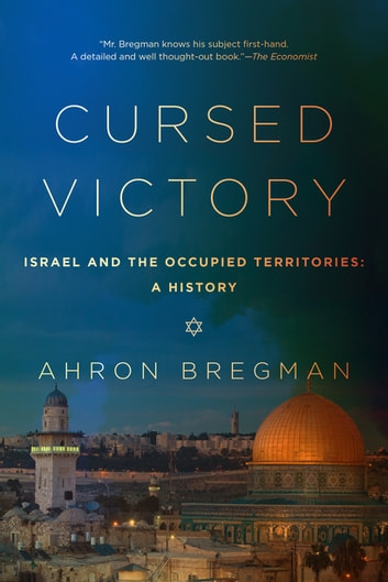 Cursed Victory: A History of Israel and the Occupied Territories, 1967 to the Present ebook by Ahron Bregman