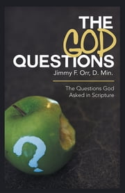 The God Questions - The Questions God Asked in Scripture ebook by Jimmy F. Orr, D. Min.