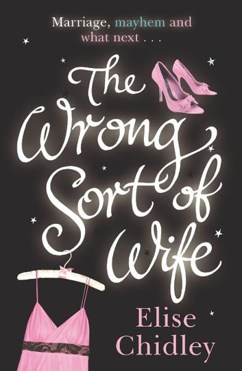 The Wrong Sort of Wife? ebook by Elise Chidley