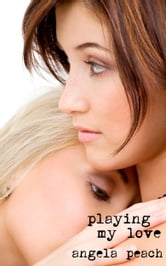 Playing My Love ebook by Angela Peach