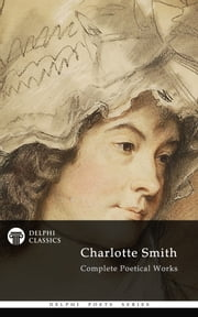 Delphi Complete Poetical Works of Charlotte Smith (Illustrated) ebook by Charlotte Smith