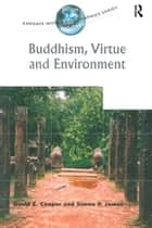 Buddhism, Virtue and Environment ebook by David E. Cooper, Simon P. James
