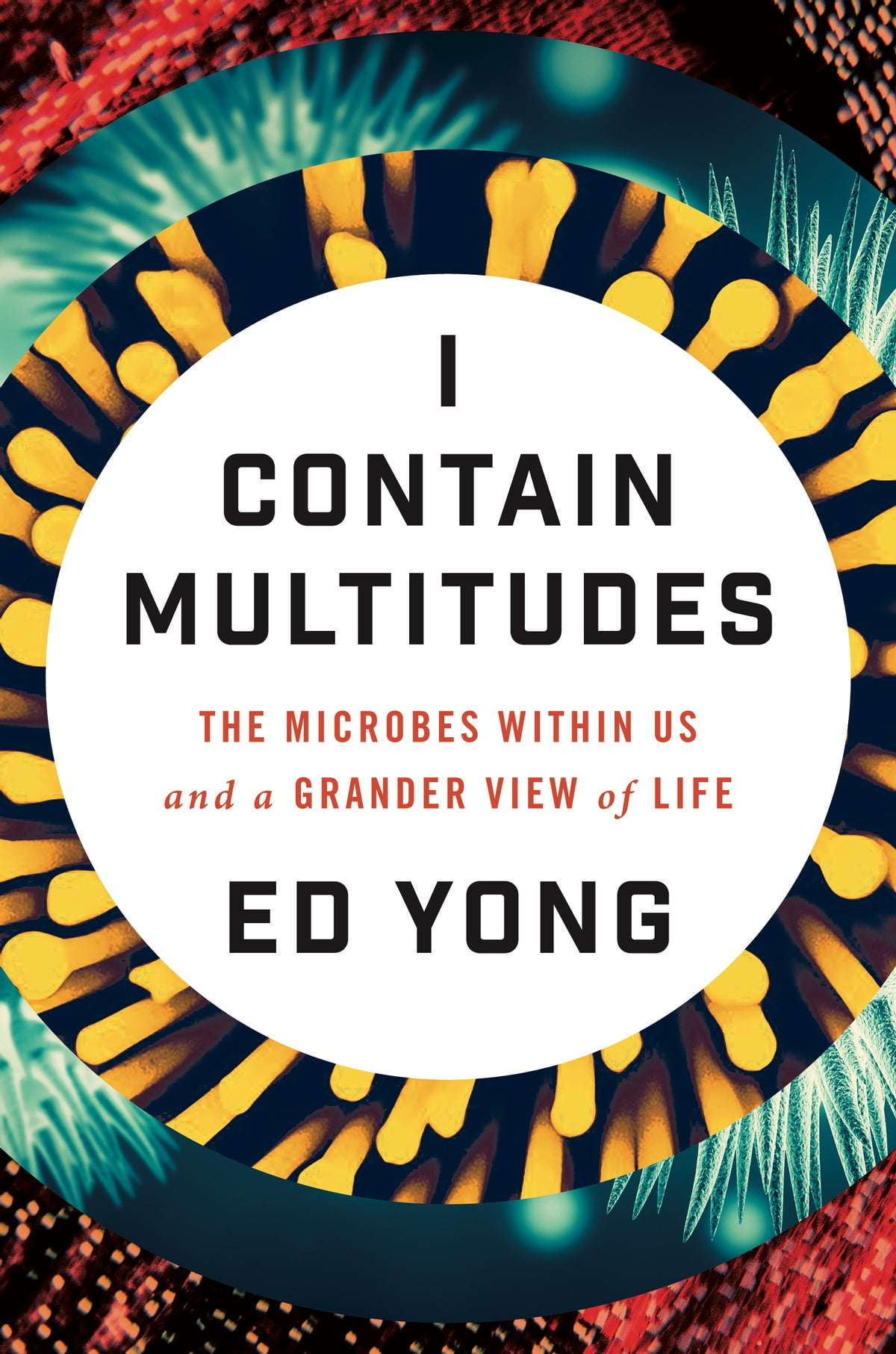 I Contain Multitudes  The Microbes Within Us And A Grander View Of Life  Ebook By
