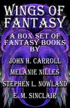 Wings of Fantasy ebook by John H. Carroll, M. A. Nilles, Stephen L. Nowland,...