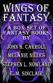Wings of Fantasy ebook by John H. Carroll,M. A. Nilles,Stephen L. Nowland,E.M. Sinclair